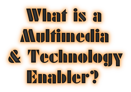 What is a multimedia and technology enabler graphic